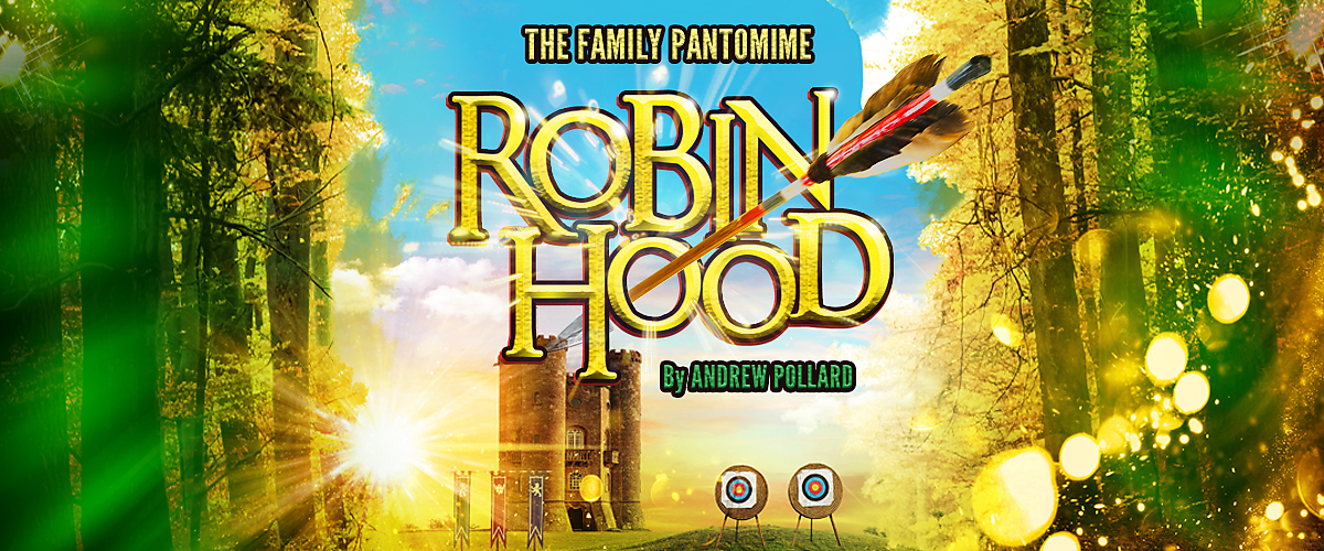 Robin Hood- Sat 30 Nov - Sun 12 Jan
